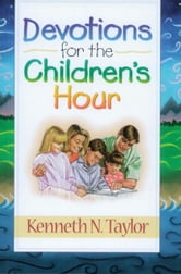 Devotions for the Childrens Hour ebook by Kenneth N. Taylor