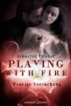 Playing with Fire - Feurige Versuchung ebook by Jennifer Probst, Ralph Sander