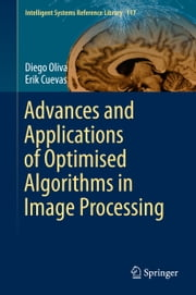 Advances and Applications of Optimised Algorithms in Image Processing ebook by Diego Oliva,Erik  Cuevas