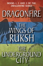 Dragonfire Series Books 1-3 - Dragonfire; The Wings of Ruksh; The Underground City ebook by Anne Forbes