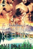 Katarina's Return - The ShadowDance Club, #1 ebook by Avery Gale