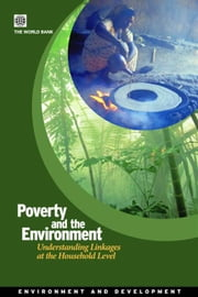 Poverty And The Environment: Understanding Linkages At The Household Level eBook by World Bank