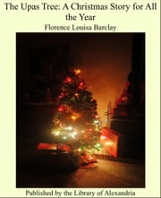 The Upas Tree A Christmas Story for all the Year ebook by Florence Louisa Barclay