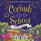 The Cornish Village School: Second Chances audiobook by Kitty Wilson