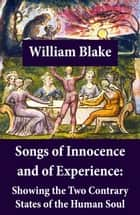 Songs of Innocence and of Experience: Showing the Two Contrary States of the Human Soul (Illuminated Manuscript with the Original Illustrations of William Blake) ebook by William Blake, William Blake