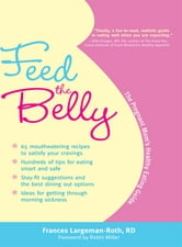 Feed The Belly: The Pregnant Mom's Healthy Eating Guide ebook by Frances Largeman-Roth