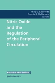 Nitric Oxide and the Regulation of the Peripheral Circulation ebook by Philip J. Kadowitz,Dennis B. McNamara
