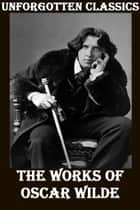 THE WORKS OF OSCAR WILDE ebook by OSCAR WILDE