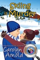 Skiing is Murder - McKinley Mysteries: Short & Sweet Cozies, #10 ebook by Carolyn Arnold