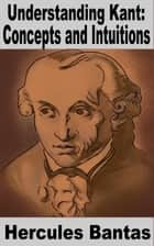 Understanding Kant: Concepts and Intuitions ebook by Hercules Bantas