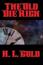 The Old Die Rich ebook by H. L. Gold