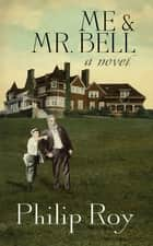 Me and Mr. Bell ebook by Philip Roy