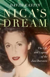 Nica's Dream: The Life and Legend of the Jazz Baroness ebook by David Kastin