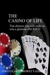 The Casino of Life '10 Choices You Will Make To Win A Glorious Jackpot' ebook by Owota Akpobowei Yankee
