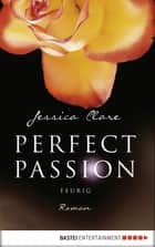 Perfect Passion - Feurig ebook by Jessica Clare,Kerstin Fricke