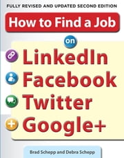 How to Find a Job on LinkedIn, Facebook, Twitter and Google+ 2/E ebook by Brad Schepp,Debra Schepp