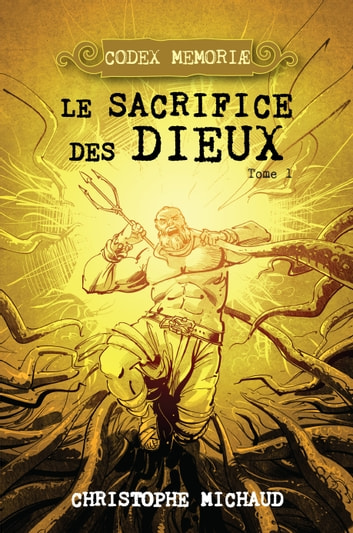 Le sacrifice des dieux ebook by Christophe Michaud