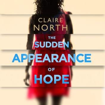 The Sudden Appearance of Hope - WINNER OF THE WORLD FANTASY AWARD audiobook by Claire North