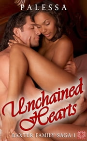 Unchained Hearts - Baxter Family Saga, #1 ebook by Palessa