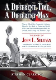 A Different Time, A Different Man - The Story of John L. Sullivan ebook by Stephen Clarkson