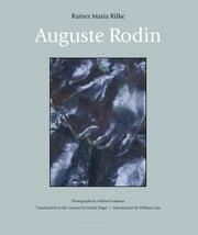 Auguste Rodin ebook by Rainer Maria Rilke,Daniel Slager,William H. Gass,Michael Eastman