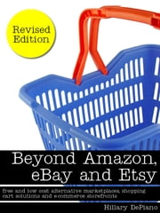 Beyond Amazon, eBay and Etsy: free and low cost alternative marketplaces, shopping cart solutions and e-commerce storefronts ebook by Hillary DePiano