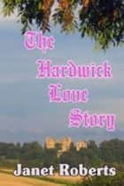 The Hardwick Love Story ebook by Janet Roberts