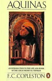 Aquinas - An Introduction to the Life and Work of the Great Medieval Thinker ebook by F. Copleston