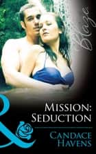 Mission: Seduction (Mills & Boon Blaze) (Uniformly Hot!, Book 41) eBook by Candace Havens
