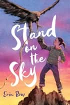 Stand on the Sky ebook by Erin Bow