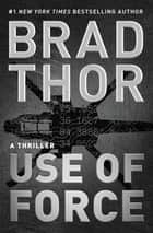 Use of Force - A Thriller ebook by Brad Thor