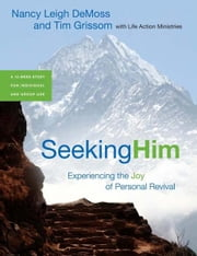 Seeking Him - Experiencing the Joy of Personal Revival ebook by Tim Grissom,Nancy Leigh DeMoss