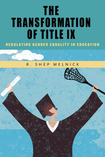 The Transformation of Title IX - Regulating Gender Equality in Education ebook by R. Shep Melnick