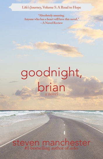 Goodnight, Brian - Life's Journey, Volume 5: A Road to Hope ebook by Steven Manchester
