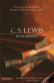 C. S. Lewis Remembered - Collected Reflections of Students, Friends and Colleagues ebook by Harry Lee Poe,Rebecca Whitten Poe