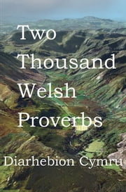 Two Thousand Welsh Proverbs - For Welsh Learners ebook by Mike Greenwood