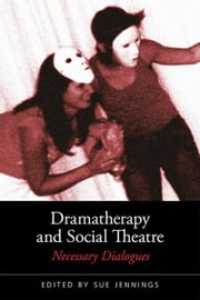 Dramatherapy and Social Theatre - Necessary Dialogues ebook by Sue Jennings