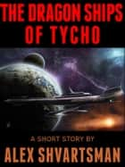 The Dragon Ships of Tycho ebook by Alex Shvartsman