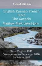 English Russian French Bible - The Gospels - Matthew, Mark, Luke & John - Basic English 1949 - Синодального Перевода 1876 - La Sainte 1887 ebook by TruthBeTold Ministry, Joern Andre Halseth, Samuel Henry Hooke