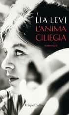L'anima ciliegia eBook by Lia Levi