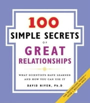 100 Simple Secrets of Great Relationships - What Scientists Have Learned and How You Can Use It ebook by David Niven, PhD