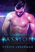 An Unleashed Passion - Outer Worlds Passion series, #2 ebook by Evelyn Lederman