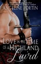 Love in the Time of a Highland Laird ebook by Angeline Fortin