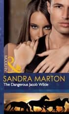 The Dangerous Jacob Wilde (Mills & Boon Modern) (The Wilde Brothers, Book 1) 電子書 by Sandra Marton
