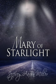 Mary of the Starlight ebook by Jeffrey Aaron Miller