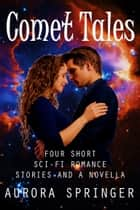 Comet Tales - Four short sci-fi romance stories and a novella ebook by