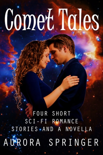 Comet Tales - Four short sci-fi romance stories and a novella ebook by Aurora Springer