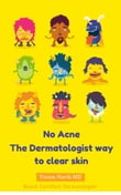 No Acne: The Dermatologist way to clear skin.