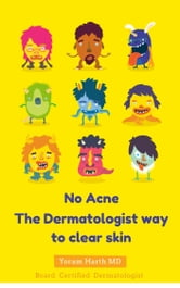 No Acne: The Dermatologist way to clear skin. ebook by Yoram Harth MD FAAD