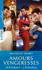 Amours vengeresses - Intégrale 3 romans ebook by Michelle Smart
